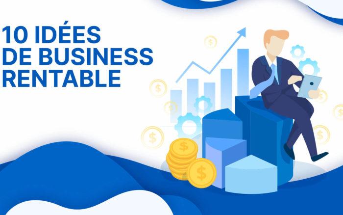 10 Idées de Business Rentables en 2021