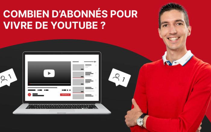 Combien d'abonnés faut-il pour vivre de YouTube ?