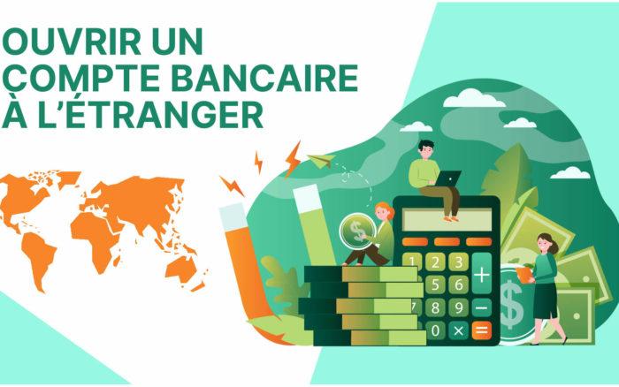Comment ouvrir un Compte Bancaire à l'étranger ?