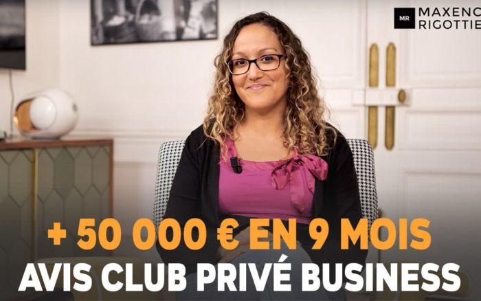 + 50 000 EUROS en 9 MOIS - Avis Club Privé Business de Maxence Rigottier - Assya Yousfi